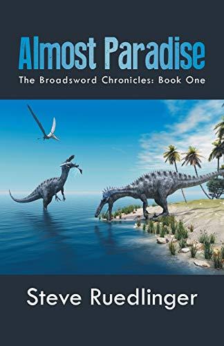 Almost Paradise: The Broadsword Chronicles: Book One: Ruedlinger, Steve
