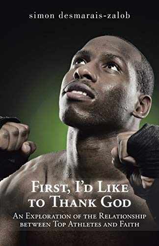 First, I'd Like to Thank God: An Exploration of the Relationship between Top Athletes and Faith...