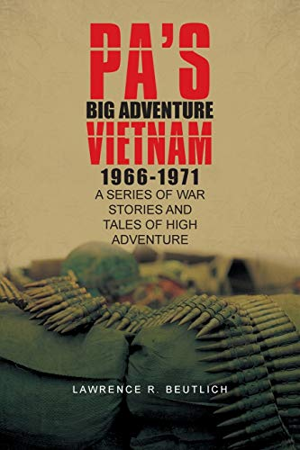 Pas Big Adventure Vietnam 1966-1971: A Series of War Stories and Tales of High Adventure: Lawrence ...
