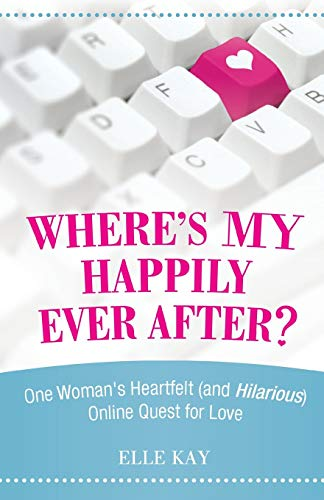 Where's My Happily Ever After?: One Woman's: Kay, Elle