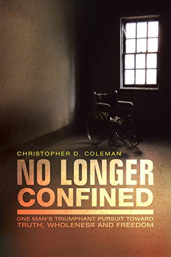 9781491728765: No Longer Confined: One Man's Triumphant Pursuit of Truth, Wholeness, and Freedom