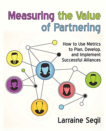9781491730119: Measuring the Value of Partnering: How to Use Metrics to Plan, Develop, and Implement Successful Alliances