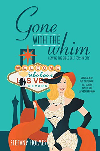 Gone with the Whim: Leaving the Bible Belt for Sin City: Holmes, Stefany