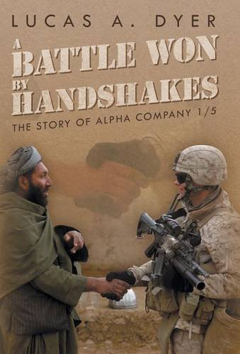 A Battle Won by Handshakes: The Story of Alpha Company 1/5: Lucas a. Dyer