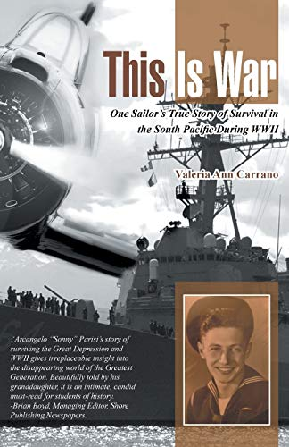 9781491734704: This Is War: One Sailor's True Story of Survival in the South Pacific During WWII
