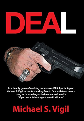 9781491735213: Deal: In a Deadly Game of Working Undercover, Dea Special Agent Michael S. Vigil Recounts Standing Face to Face with Treache