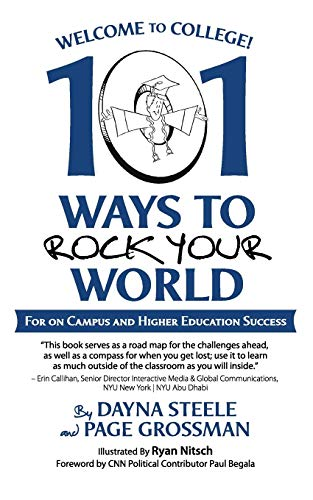 Welcome to College!: 101 Ways to Rock Your World: Steele, Dayna; Grossman, Page