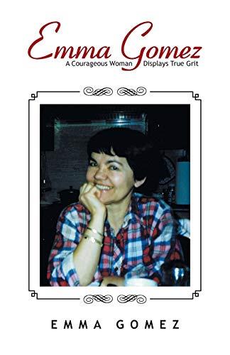 Emma Gomez: A Courageous Woman Displays True: Gomez, Emma