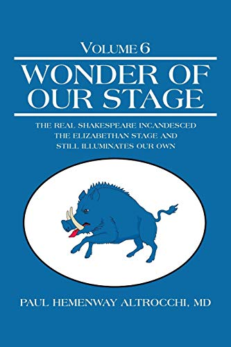 Wonder of Our Stage: Volume 6: The Real Shakespeare Incandesced the Elizabethan Stage and Still ...
