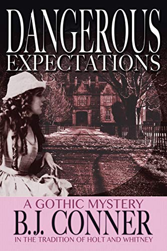 Dangerous Expectations: A Gothic Mystery in the: B J Conner