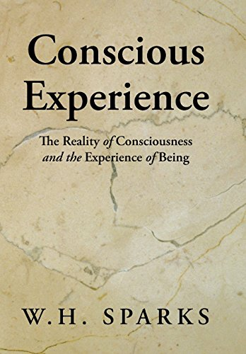 Conscious Experience: The Reality of Consciousness and the Experience of Being: Sparks, W. H.