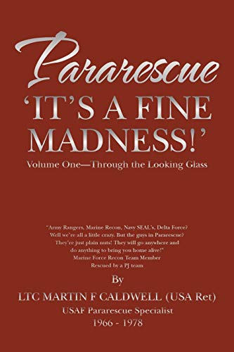 Pararescue-It's a Fine Madness: Volume One-Through the Looking Glass: Caldwell, Martin F.