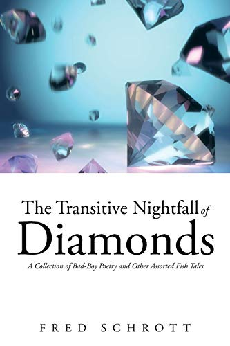 9781491739167: The Transitive Nightfall of Diamonds: A Collection of Bad-Boy Poetry and Other Assorted Fish Tales
