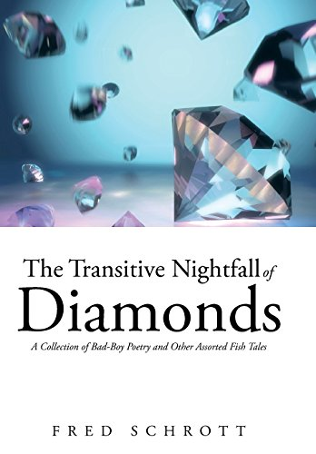 9781491739181: The Transitive Nightfall of Diamonds: A Collection of Bad-Boy Poetry and Other Assorted Fish Tales