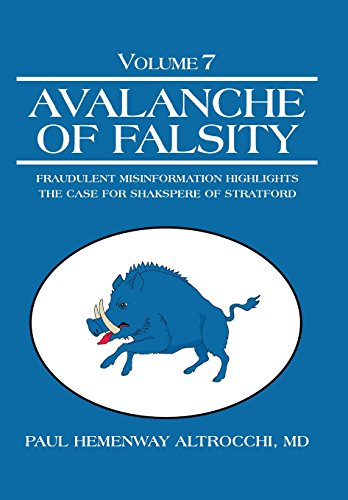 9781491739747: Avalanche of Falsity: Volume 7: Fraudulent Misinformation Highlights the Case for Shakspere of Stratford