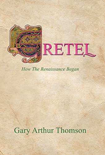 9781491740804: Gretel: How the Renaissance Began
