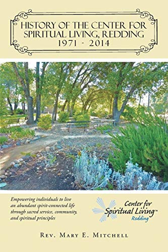 9781491741870: History of the Center for Spiritual Living, Redding: Empowering individuals to live an abundant spirit-connected life through sacred service, community, and spiritual principles