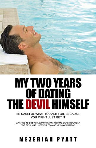 9781491743539: My Two Years of Dating the Devil Himself: Be Careful What You Ask For, Because You Might Just Get It