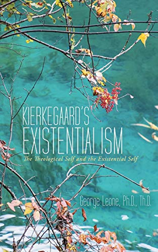Kierkegaard s Existentialism: The Theological Self and: Ph D Th