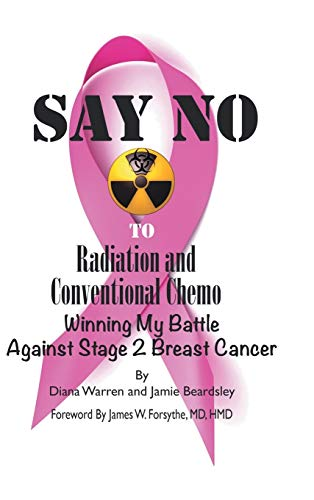9781491744284: Say No to Radiation and Conventional Chemo: Winning My Battle Against Stage 2 Breast Cancer