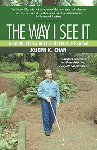 The Way I See It: A Candid Review of the Lessons from Life So Far: Chan, Joseph K.
