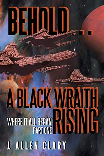 9781491748763: Behold . . . a Black Wraith Rising: Where It All Began, Part One