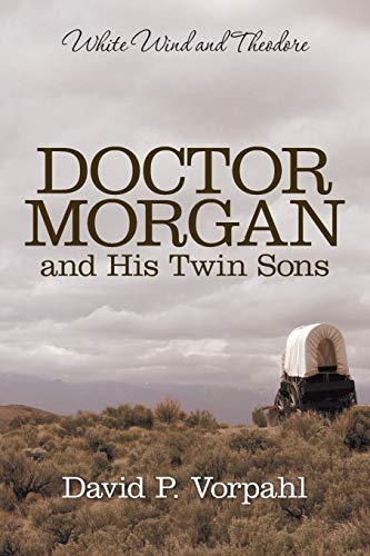 Doctor Morgan and His Twin Sons: White Wind and Theodore: Vorpahl, David P.