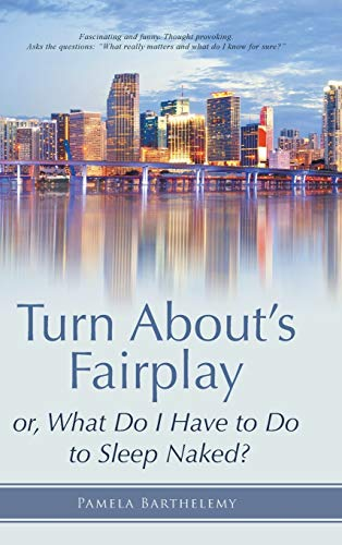 Turn About's Fairplay: or, What Do I Have to Do to Sleep Naked?: Barthelemy, Pamela