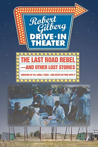 The Last Road Rebel-and Other Lost Stories: Growing Up in a Small Town-and Never Getting Over It: ...
