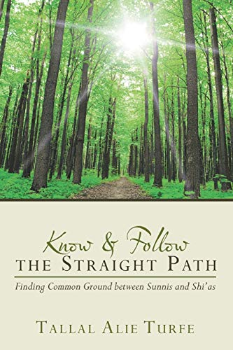 9781491757550: Know and Follow the Straight Path: Finding Common Ground between Sunnis and Shi'as