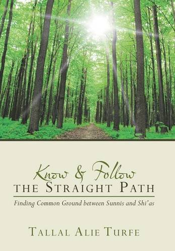 9781491757574: Know and Follow the Straight Path: Finding Common Ground between Sunnis and Shi'as
