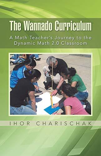 9781491758144: The Wannado Curriculum: A Math Teacher's Journey to the Dynamic Math 2.0 Classroom