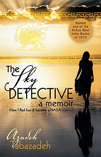 9781491760604: The Sky Detective: A Memoir - How I Fled Iran and Became a NASA Scientist