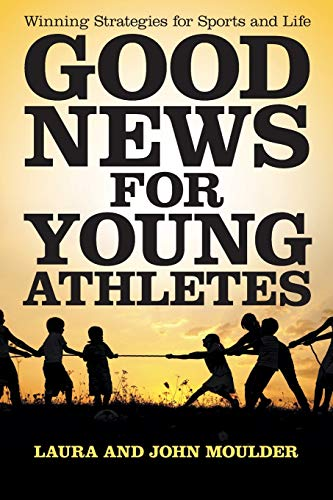 Good News for Young Athletes: Winning Strategies for Sports and Life: Laura