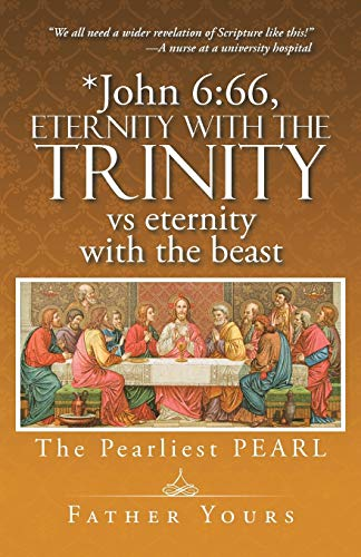 9781491762547: *John 6:66, Eternity with The Trinity vs eternity with the beast: The Pearliest PEARL