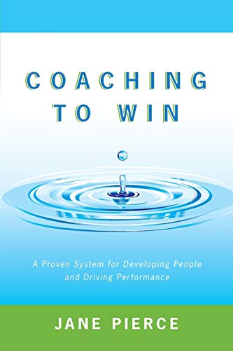 9781491762776: Coaching to Win: A Proven System for Developing People and Driving Performance