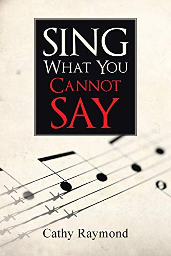 Sing What You Cannot Say: Cathy Raymond