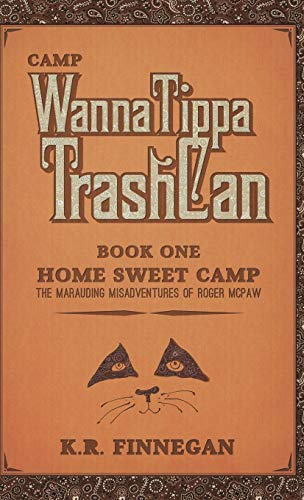 9781491764985: Camp Wannatippatrashcan, Book One: Home Sweet Camp, The Marauding Misadventures of Roger MCPAW