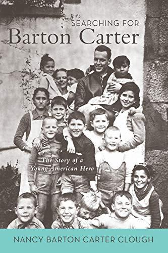 Searching for Barton Carter: The Story of a Young American Hero: Clough, Nancy Barton Carter