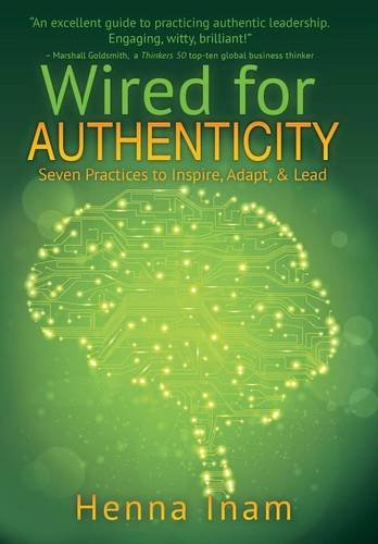 Wired for Authenticity: Seven Practices to Inspire, Adapt, & Lead: Henna Inam