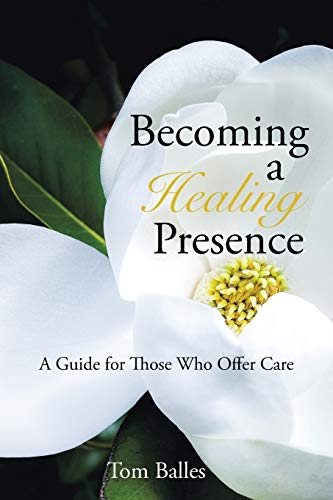 9781491765746: Becoming a Healing Presence: A Guide For Those Who Offer Care