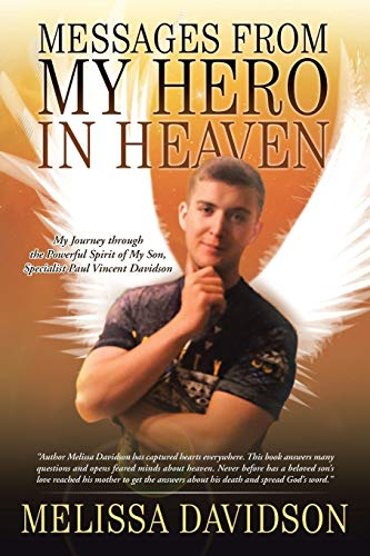 9781491768860: Messages from My Hero in Heaven: My Journey through the Powerful Spirit of My Son, Specialist Paul Vincent Davidson