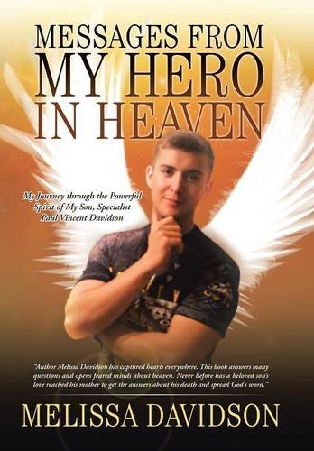 9781491768884: Messages from My Hero in Heaven: My Journey through the Powerful Spirit of My Son, Specialist Paul Vincent Davidson