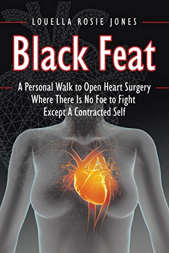 9781491771488: Black Feat: A Personal Walk to Open Heart Surgery Where There Is No Foe to Fight Except A Contracted Self