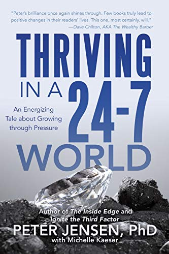 9781491772331: Thriving in a 24-7 World: An Energizing Tale about Growing through Pressure