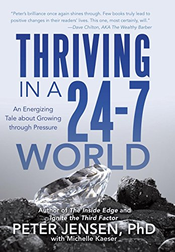 9781491772355: Thriving in a 24-7 World: An Energizing Tale about Growing through Pressure