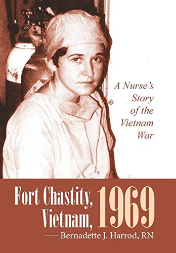 9781491773956: Fort Chastity, Vietnam, 1969: A Nurse's Story of the Vietnam War
