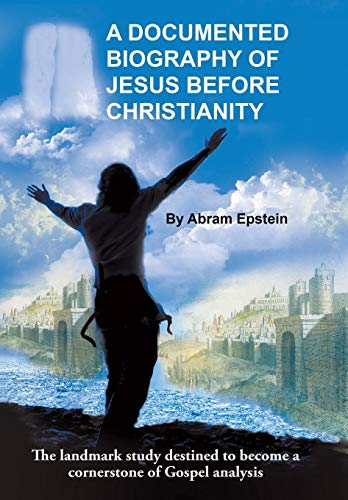 9781491775080: A Documented Biography of Jesus Before Christianity