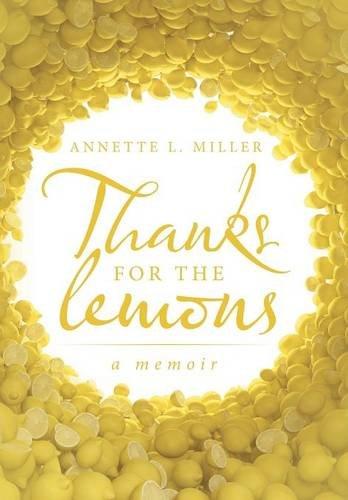 Thanks for the lemons: A Memoir: Annette L. Miller