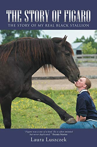 9781491775783: The Story of Figaro: The Story of My Real Black Stallion